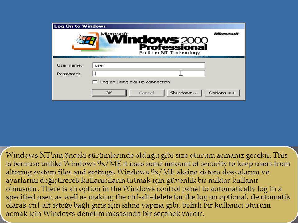 Windows NT'nin önceki sürümlerinde olduğu gibi size oturum açmanız gerekir. This is because unlike Windows 9x/ME it uses some amount of security to ke