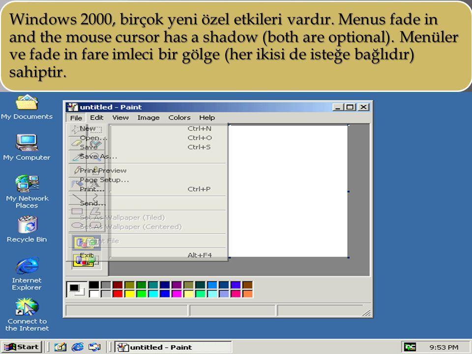 Windows 2000, birçok yeni özel etkileri vardır. Menus fade in and the mouse cursor has a shadow (both are optional). Menüler ve fade in fare imleci bi