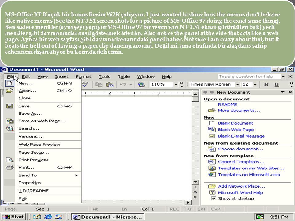 MS-Office XP Küçük bir bonus Resim W2K çalışıyor. I just wanted to show how the menus don't behave like native menus (See the NT 3.51 screen shots for