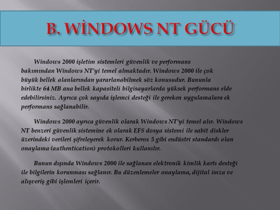 Windows 2000 işletim sistemleri güvenlik ve performans Windows 2000 işletim sistemleri güvenlik ve performans bakımından Windows NT'yi temel almaktadı