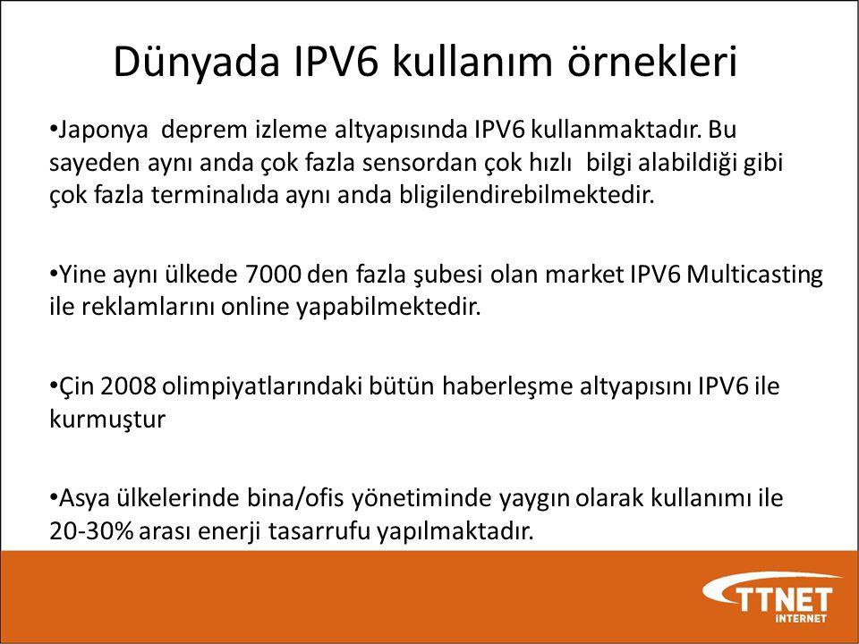Dünyada IPV6 kullanım örnekleri • Japonya deprem izleme altyapısında IPV6 kullanmaktadır. Bu sayeden aynı anda çok fazla sensordan çok hızlı bilgi ala