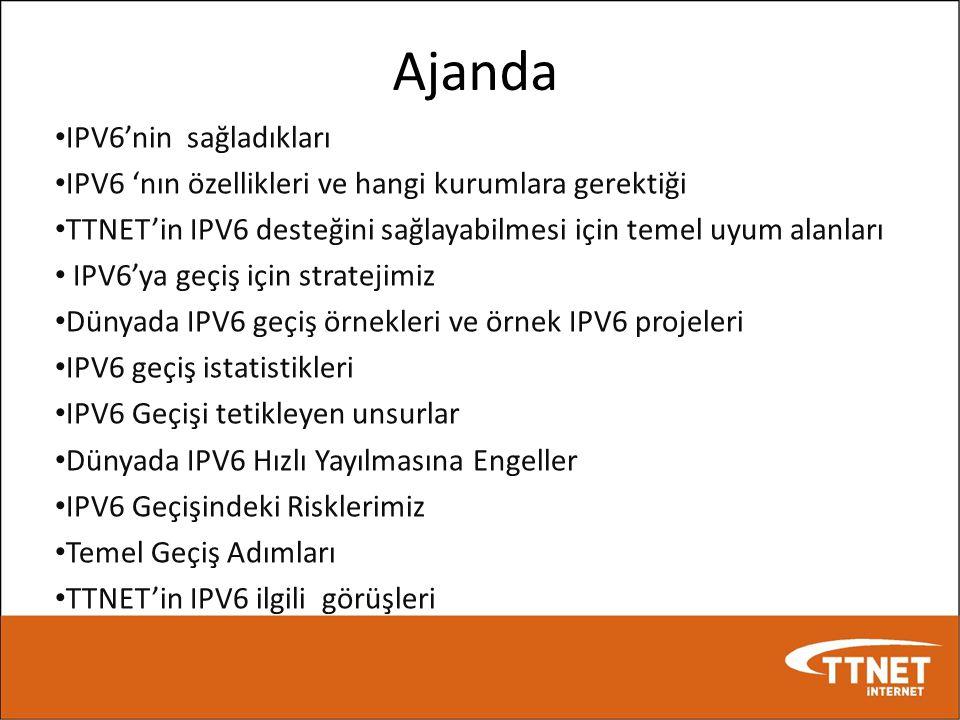 Ajanda • IPV6'nin sağladıkları • IPV6 'nın özellikleri ve hangi kurumlara gerektiği • TTNET'in IPV6 desteğini sağlayabilmesi için temel uyum alanları