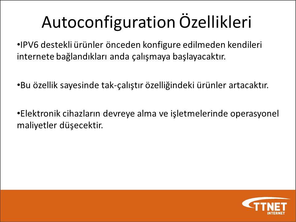 Autoconfiguration Özellikleri • IPV6 destekli ürünler önceden konfigure edilmeden kendileri internete bağlandıkları anda çalışmaya başlayacaktır. • Bu