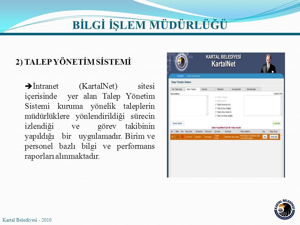 2) TALEP YÖNETİM SİSTEMİ  İntranet (KartalNet) sitesi içerisinde yer alan Talep Yönetim Sistemi kuruma yönelik taleplerin müdürlüklere yönlendirildiğ