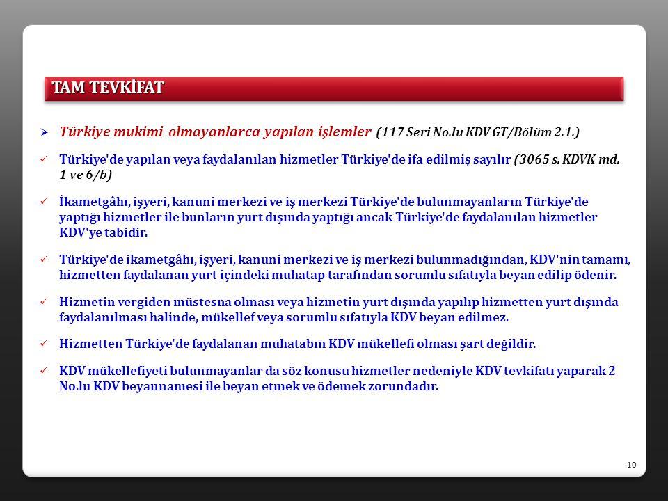  Türkiye mukimi olmayanlarca yapılan işlemler (117 Seri No.lu KDV GT/Bölüm 2.1.)  Türkiye'de yapılan veya faydalanılan hizmetler Türkiye'de ifa edil