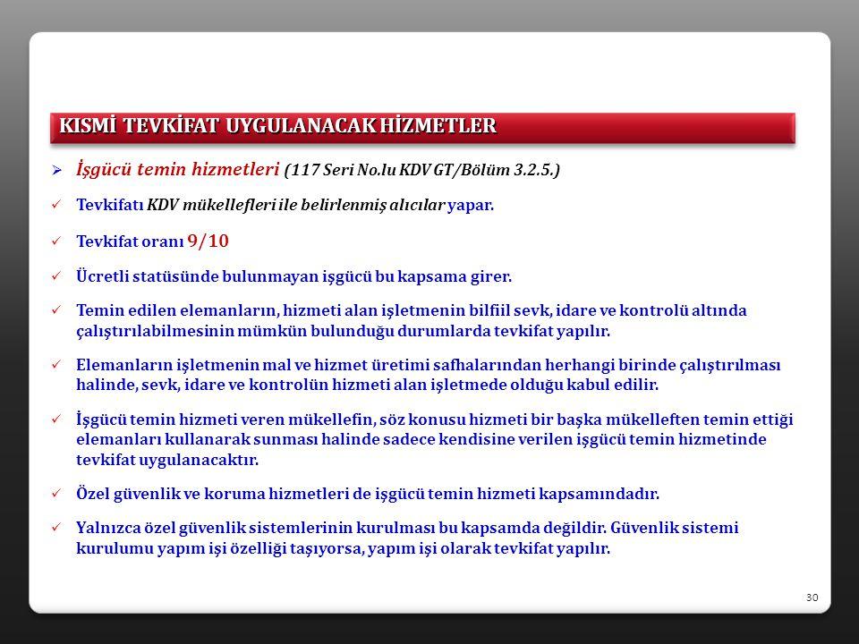  İşgücü temin hizmetleri (117 Seri No.lu KDV GT/Bölüm 3.2.5.)  Tevkifatı KDV mükellefleri ile belirlenmiş alıcılar yapar.  Tevkifat oranı 9/10  Üc