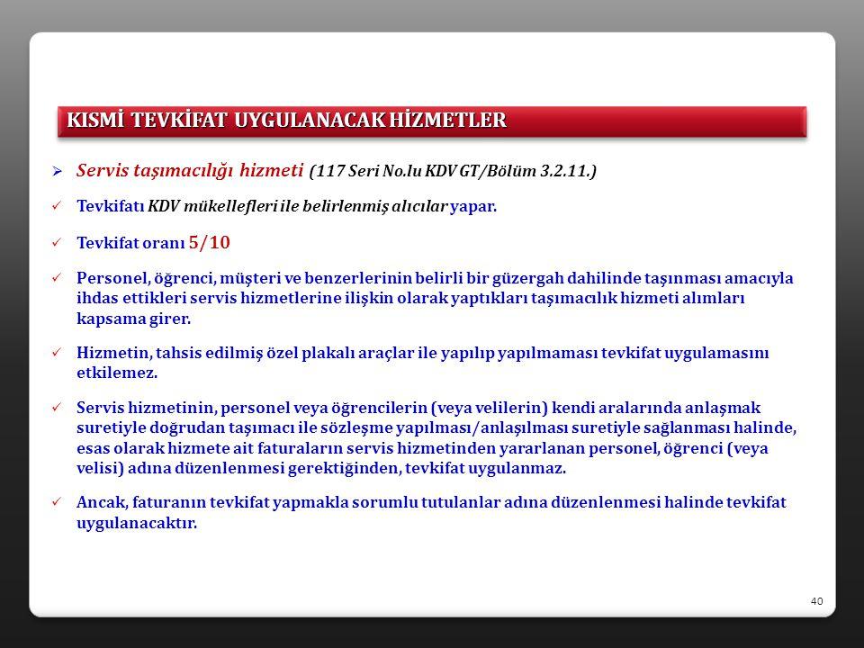  Servis taşımacılığı hizmeti (117 Seri No.lu KDV GT/Bölüm 3.2.11.)  Tevkifatı KDV mükellefleri ile belirlenmiş alıcılar yapar.  Tevkifat oranı 5/10