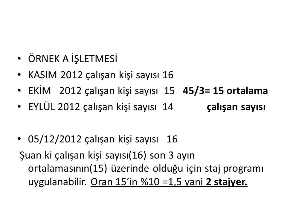 • ÖRNEK A İŞLETMESİ • KASIM 2012 çalışan kişi sayısı 16 • EKİM 2012 çalışan kişi sayısı 15 45/3= 15 ortalama • EYLÜL 2012 çalışan kişi sayısı 14 çalış