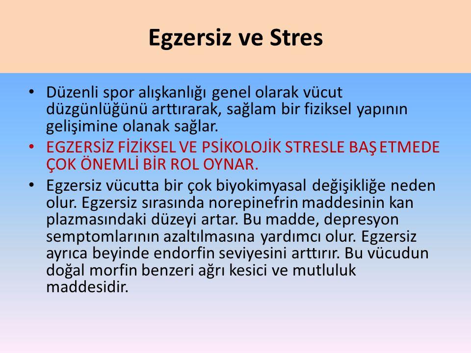 Egzersiz ve Stres • Düzenli spor alışkanlığı genel olarak vücut düzgünlüğünü arttırarak, sağlam bir fiziksel yapının gelişimine olanak sağlar.