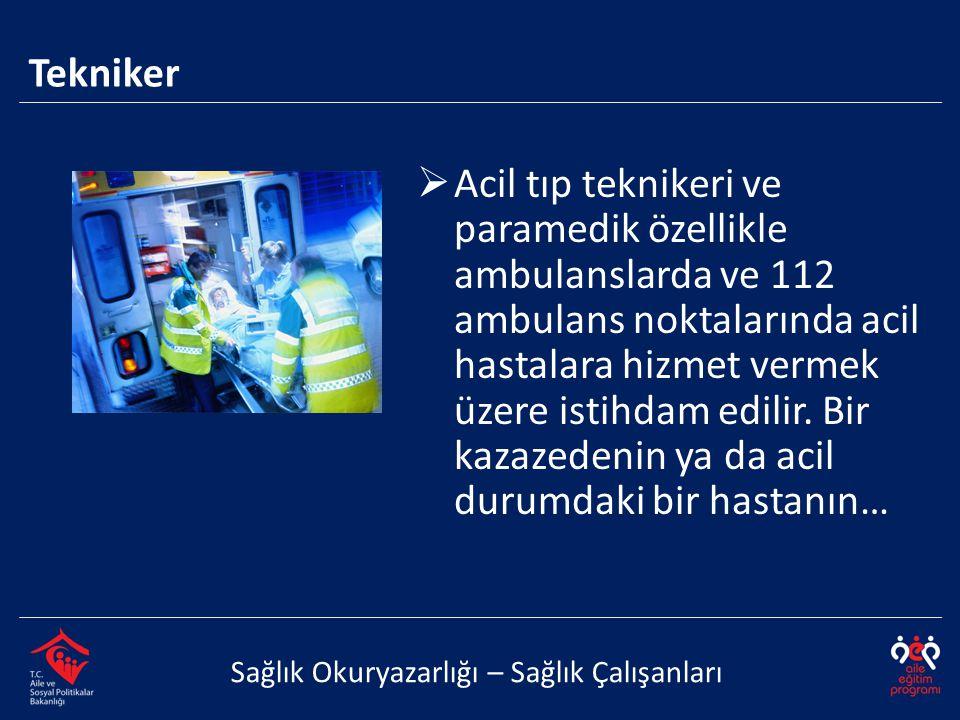  Acil tıp teknikeri ve paramedik özellikle ambulanslarda ve 112 ambulans noktalarında acil hastalara hizmet vermek üzere istihdam edilir. Bir kazazed