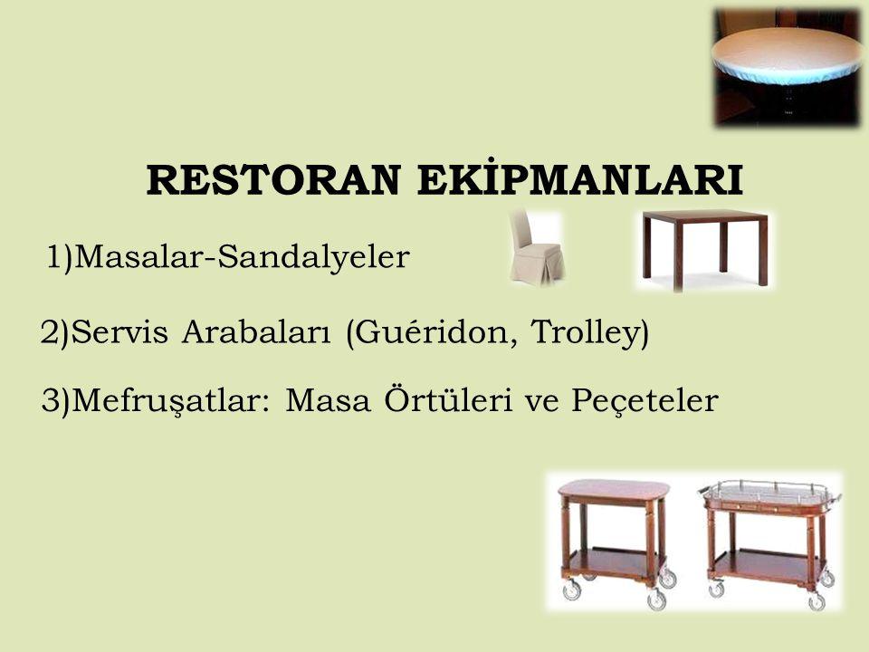 RESTORAN EKİPMANLARI 1)Masalar-Sandalyeler 2)Servis Arabaları (Guéridon, Trolley) 3)Mefruşatlar: Masa Örtüleri ve Peçeteler