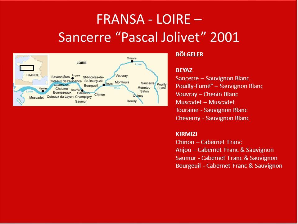 """FRANSA - LOIRE – Sancerre """"Pascal Jolivet"""" 2001 BÖLGELER BEYAZ Sancerre – Sauvignon Blanc Pouilly-Fumé"""" – Sauvignon Blanc Vouvray – Chenin Blanc Musca"""