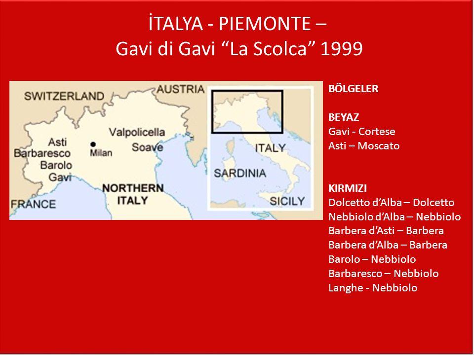 "İTALYA - PIEMONTE – Gavi di Gavi ""La Scolca"" 1999 BÖLGELER BEYAZ Gavi - Cortese Asti – Moscato KIRMIZI Dolcetto d'Alba – Dolcetto Nebbiolo d'Alba – Ne"