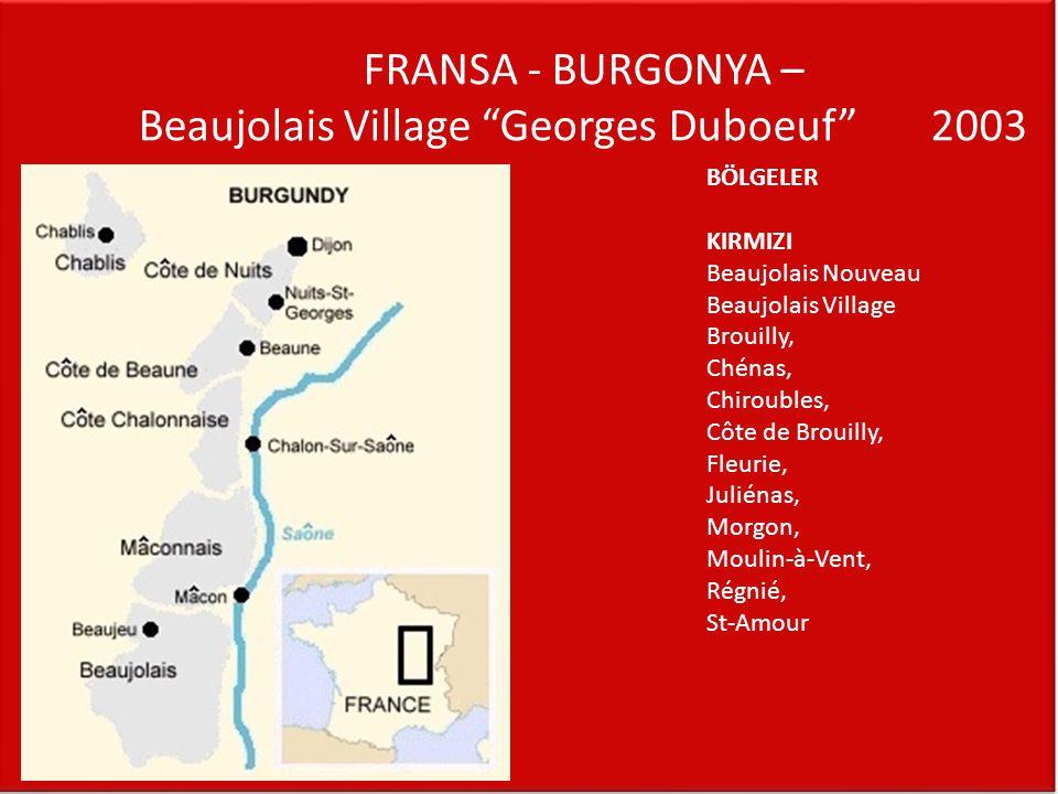 "FRANSA - BURGONYA – Beaujolais Village ""Georges Duboeuf"" 2003 BÖLGELER KIRMIZI Beaujolais Nouveau Beaujolais Village Brouilly, Chénas, Chiroubles, Côt"