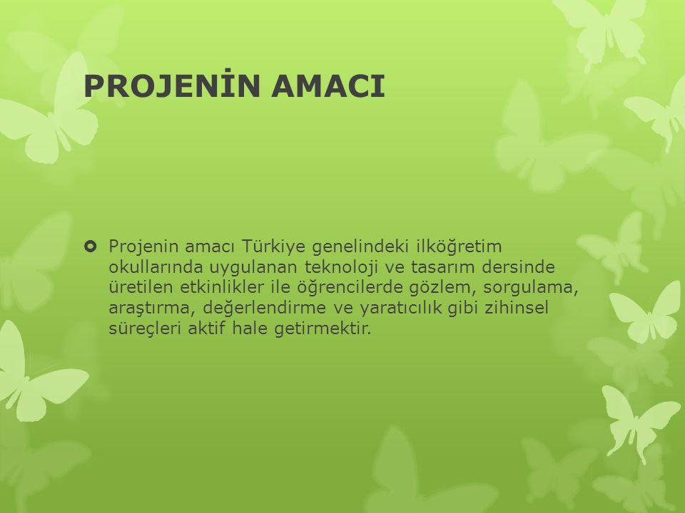 PROJENİN AMACI  Projenin amacı Türkiye genelindeki ilköğretim okullarında uygulanan teknoloji ve tasarım dersinde üretilen etkinlikler ile öğrencilerde gözlem, sorgulama, araştırma, değerlendirme ve yaratıcılık gibi zihinsel süreçleri aktif hale getirmektir.
