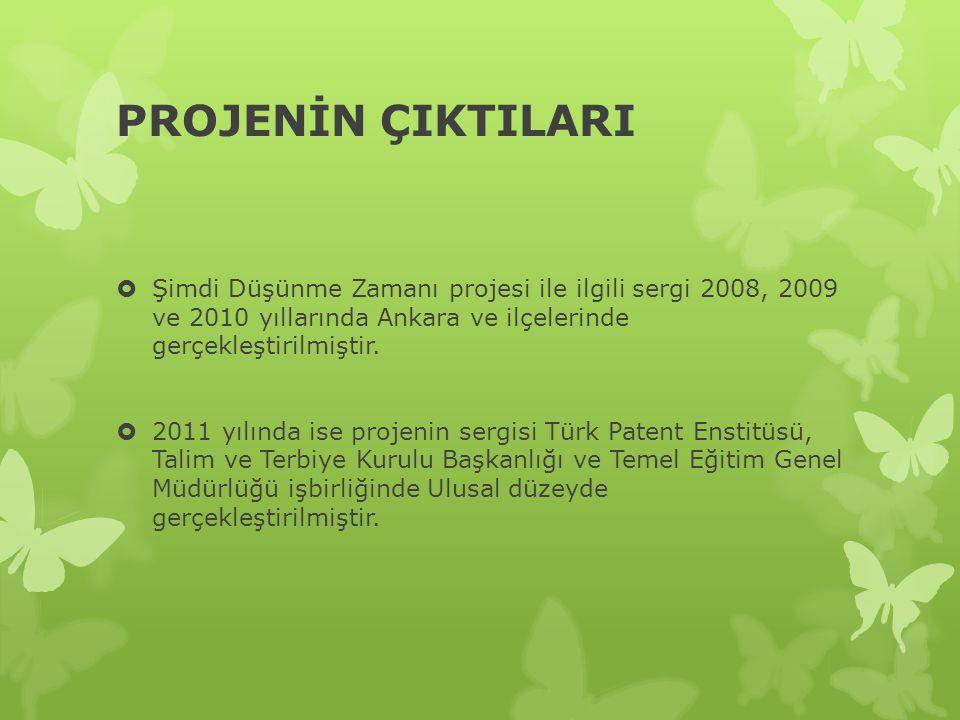 PROJENİN ÇIKTILARI  Şimdi Düşünme Zamanı projesi ile ilgili sergi 2008, 2009 ve 2010 yıllarında Ankara ve ilçelerinde gerçekleştirilmiştir.