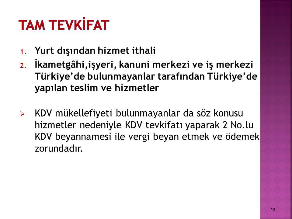 1. Yurt dışından hizmet ithali 2. İkametgâhi,işyeri, kanuni merkezi ve iş merkezi Türkiye'de bulunmayanlar tarafından Türkiye'de yapılan teslim ve hiz