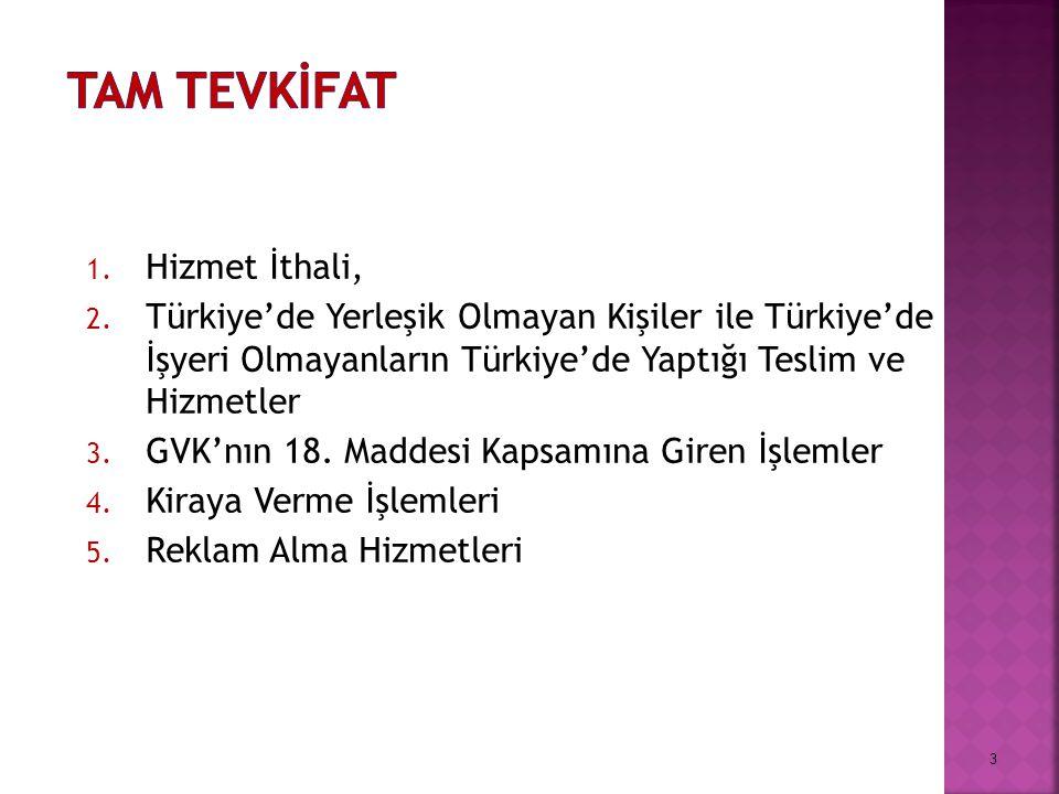 1. Hizmet İthali, 2. Türkiye'de Yerleşik Olmayan Kişiler ile Türkiye'de İşyeri Olmayanların Türkiye'de Yaptığı Teslim ve Hizmetler 3. GVK'nın 18. Madd