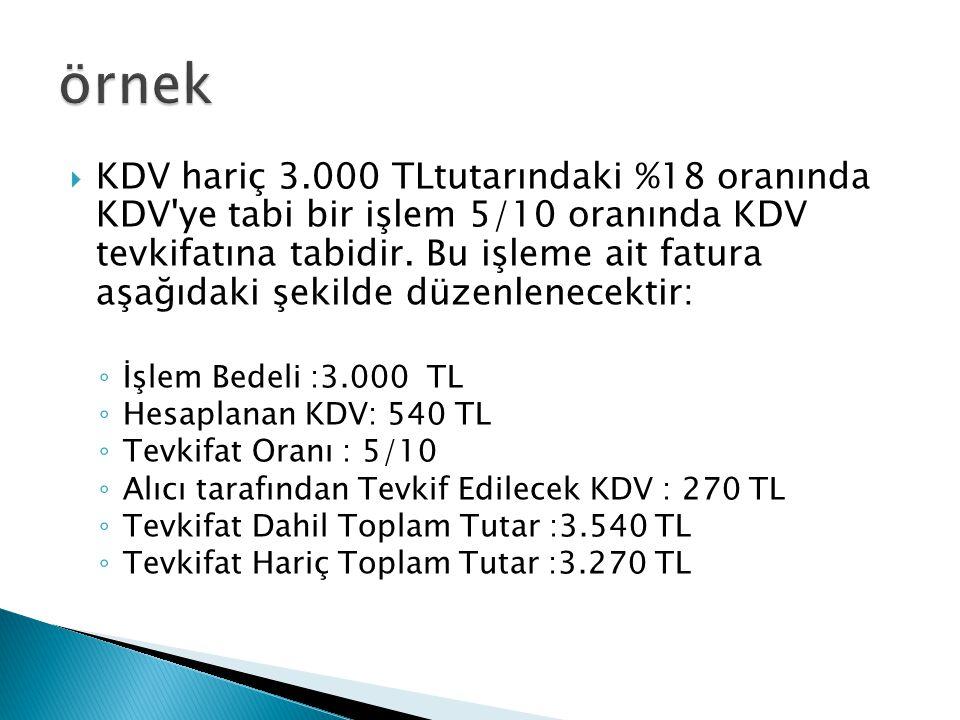  KDV hariç 3.000 TLtutarındaki %18 oranında KDV'ye tabi bir işlem 5/10 oranında KDV tevkifatına tabidir. Bu işleme ait fatura aşağıdaki şekilde düzen