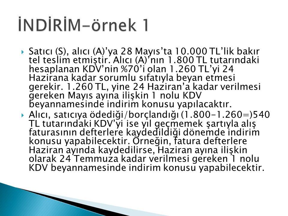  Satıcı (S), alıcı (A)'ya 28 Mayıs'ta 10.000 TL'lik bakır tel teslim etmiştir. Alıcı (A)'nın 1.800 TL tutarındaki hesaplanan KDV'nin %70'i olan 1.260