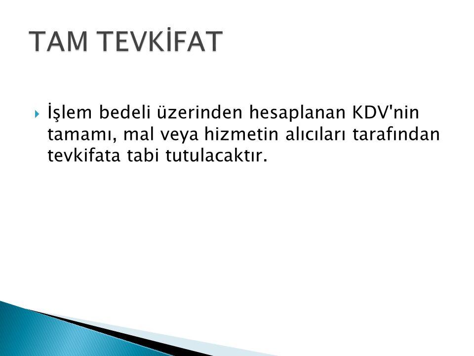  İşlem bedeli üzerinden hesaplanan KDV'nin tamamı, mal veya hizmetin alıcıları tarafından tevkifata tabi tutulacaktır.