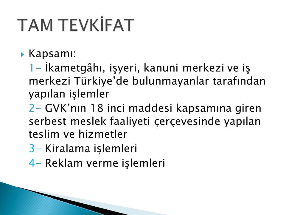  Kapsamı: 1- İkametgâhı, işyeri, kanuni merkezi ve iş merkezi Türkiye'de bulunmayanlar tarafından yapılan işlemler 2- GVK'nın 18 inci maddesi kapsamı