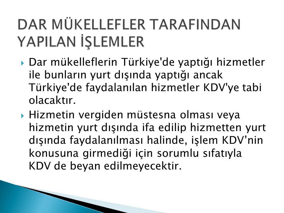  Dar mükelleflerin Türkiye'de yaptığı hizmetler ile bunların yurt dışında yaptığı ancak Türkiye'de faydalanılan hizmetler KDV'ye tabi olacaktır.  Hi