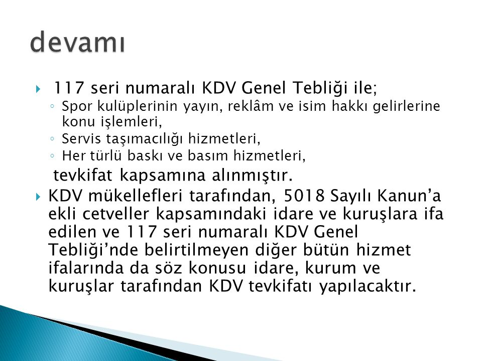 117 seri numaralı KDV Genel Tebliği ile; ◦ Spor kulüplerinin yayın, reklâm ve isim hakkı gelirlerine konu işlemleri, ◦ Servis taşımacılığı hizmetler