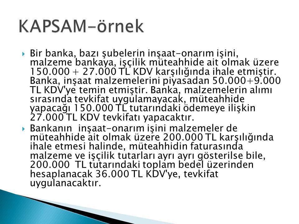  Bir banka, bazı şubelerin inşaat-onarım işini, malzeme bankaya, işçilik müteahhide ait olmak üzere 150.000 + 27.000 TL KDV karşılığında ihale etmişt