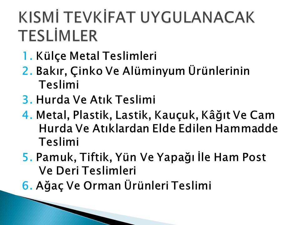 1. Külçe Metal Teslimleri 2. Bakır, Çinko Ve Alüminyum Ürünlerinin Teslimi 3. Hurda Ve Atık Teslimi 4. Metal, Plastik, Lastik, Kauçuk, Kâğıt Ve Cam Hu