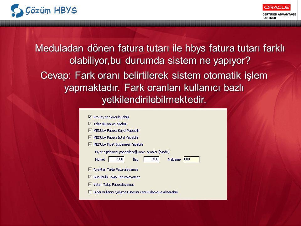 Çözüm HBYS Meduladan dönen fatura tutarı ile hbys fatura tutarı farklı olabiliyor,bu durumda sistem ne yapıyor.