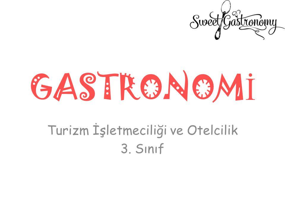 GASTRONOM İ Turizm İşletmeciliği ve Otelcilik 3. Sınıf