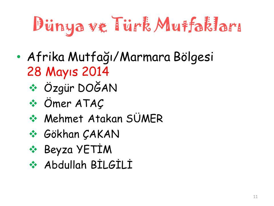 Dünya ve Türk Mutfakları • Afrika Mutfağı/Marmara Bölgesi 28 Mayıs 2014  Özgür DOĞAN  Ömer ATAÇ  Mehmet Atakan SÜMER  Gökhan ÇAKAN  Beyza YETİM 