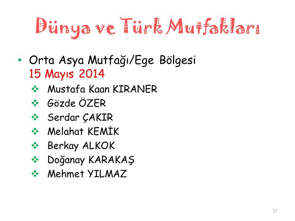 Dünya ve Türk Mutfakları • Orta Asya Mutfağı/Ege Bölgesi 15 Mayıs 2014  Mustafa Kaan KIRANER  Gözde ÖZER  Serdar ÇAKIR  Melahat KEMİK  Berkay ALK