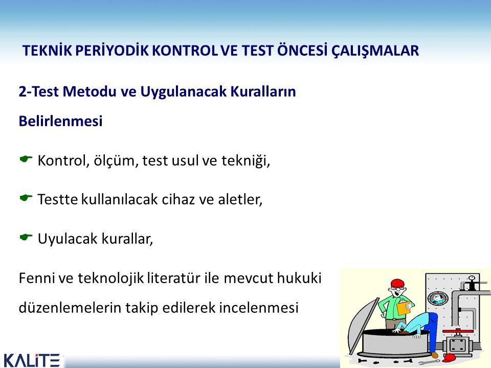 12 2-Test Metodu ve Uygulanacak Kuralların Belirlenmesi  Kontrol, ölçüm, test usul ve tekniği,  Testte kullanılacak cihaz ve aletler,  Uyulacak kur