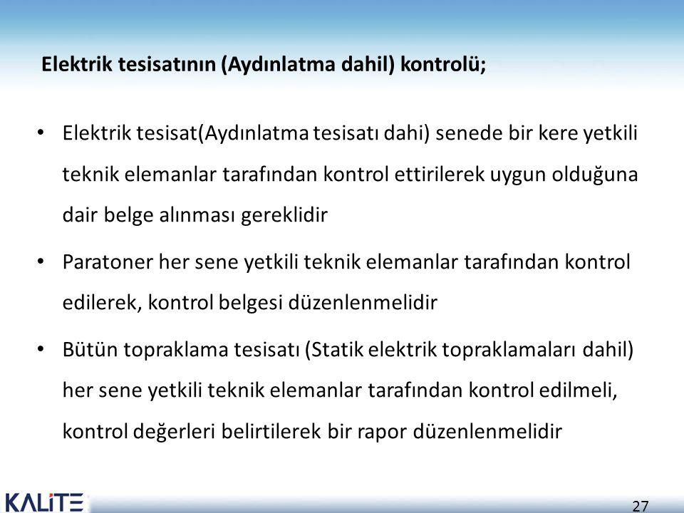 27 Elektrik tesisatının (Aydınlatma dahil) kontrolü; • Elektrik tesisat(Aydınlatma tesisatı dahi) senede bir kere yetkili teknik elemanlar tarafından