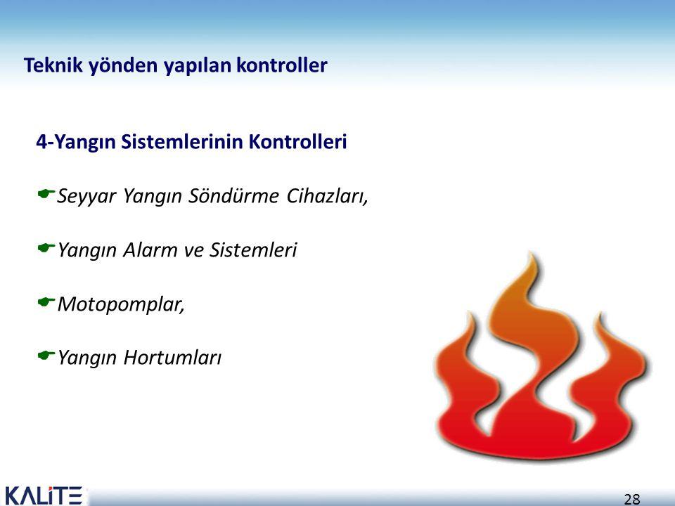 28 4-Yangın Sistemlerinin Kontrolleri  Seyyar Yangın Söndürme Cihazları,  Yangın Alarm ve Sistemleri  Motopomplar,  Yangın Hortumları Teknik yönden yapılan kontroller