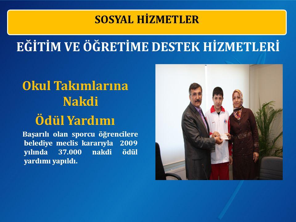 Okul Takımlarına Nakdi Ödül Yardımı Başarılı olan sporcu öğrencilere belediye meclis kararıyla 2009 yılında 37.000 nakdi ödül yardımı yapıldı.