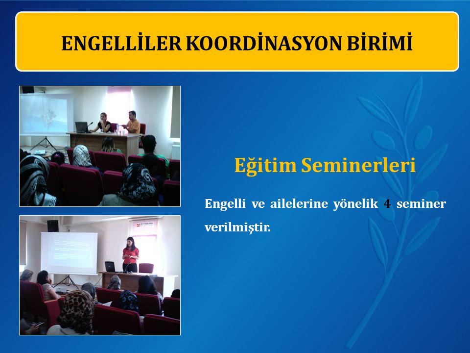 Eğitim Seminerleri Engelli ve ailelerine yönelik 4 seminer verilmiştir.