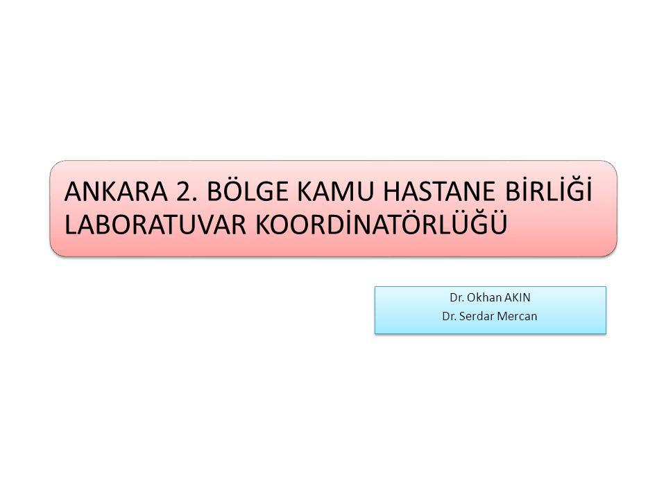 ANKARA 2. BÖLGE KAMU HASTANE BİRLİĞİ LABORATUVAR KOORDİNATÖRLÜĞÜ Dr. Okhan AKIN Dr. Serdar Mercan Dr. Okhan AKIN Dr. Serdar Mercan