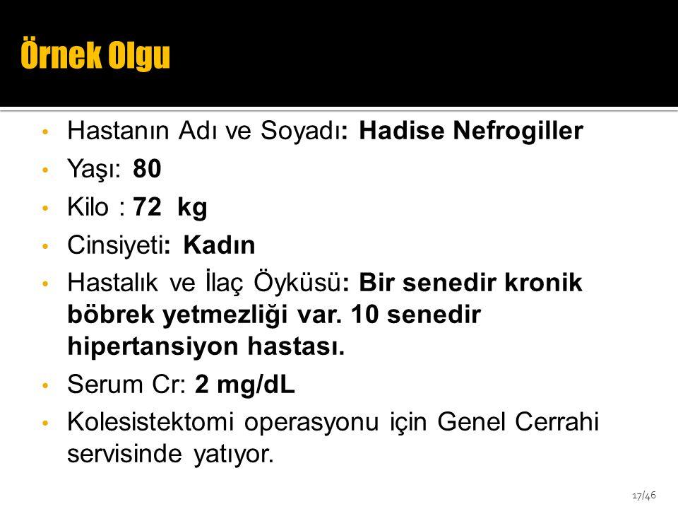 • Hastanın Adı ve Soyadı: Hadise Nefrogiller • Yaşı: 80 • Kilo : 72kg • Cinsiyeti: Kadın • Hastalık ve İlaç Öyküsü: Bir senedir kronik böbrek yetmezli