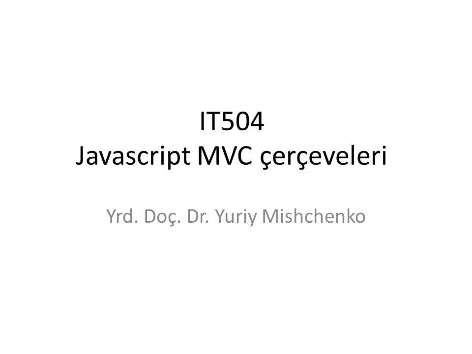 Javascript MVC çerçeveleri • Javascript MVC çerçeveleri, karmaşık RIA geliştirmede kullanılan web geliştirme çerçeveleridir • Şu anda en pöpüler olan MVC çerçeveleri Backbone.js, Ember.js ve Angular.js http://www.scinetcentral.com/~mishchenko/MIT504.html22
