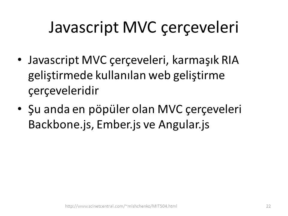 Javascript MVC çerçeveleri • Javascript MVC çerçeveleri, karmaşık RIA geliştirmede kullanılan web geliştirme çerçeveleridir • Şu anda en pöpüler olan