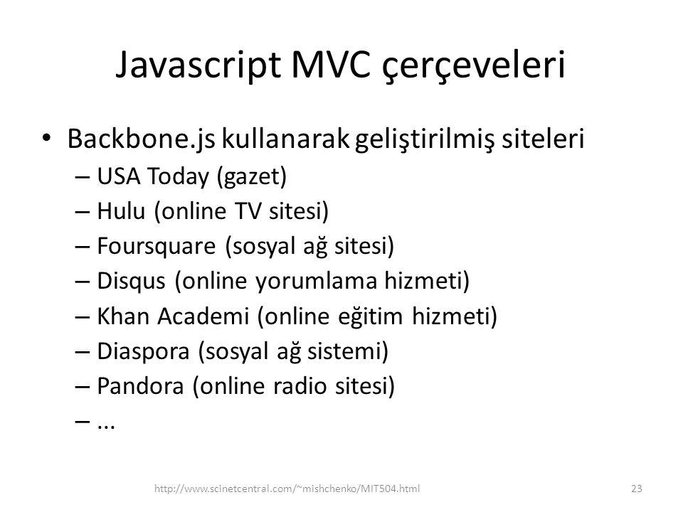Javascript MVC çerçeveleri • Backbone.js kullanarak geliştirilmiş siteleri – USA Today (gazet) – Hulu (online TV sitesi) – Foursquare (sosyal ağ sites