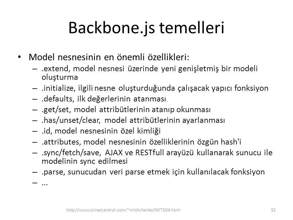 Backbone.js temelleri • Model nesnesinin en önemli özellikleri: –.extend, model nesnesi üzerinde yeni genişletmiş bir modeli oluşturma –.initialize, i