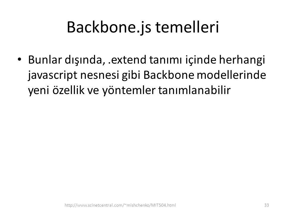 Backbone.js temelleri • Bunlar dışında,.extend tanımı içinde herhangi javascript nesnesi gibi Backbone modellerinde yeni özellik ve yöntemler tanımlan