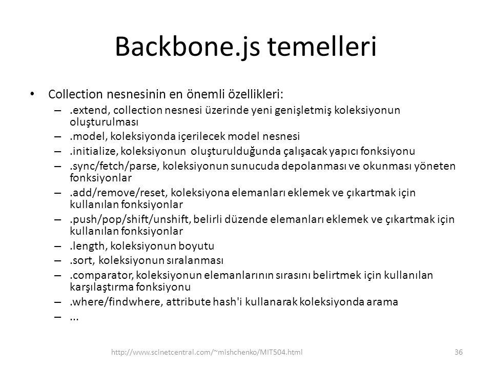 Backbone.js temelleri • Collection nesnesinin en önemli özellikleri: –.extend, collection nesnesi üzerinde yeni genişletmiş koleksiyonun oluşturulması