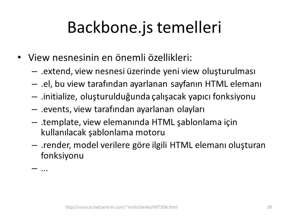 Backbone.js temelleri • View nesnesinin en önemli özellikleri: –.extend, view nesnesi üzerinde yeni view oluşturulması –.el, bu view tarafından ayarla