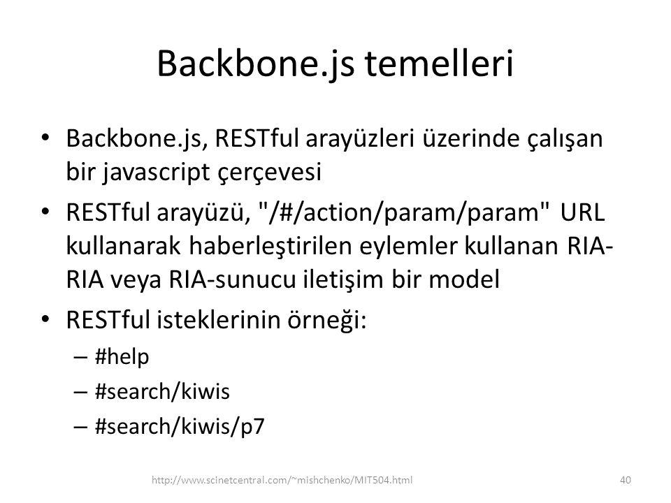 Backbone.js temelleri • Backbone.js, RESTful arayüzleri üzerinde çalışan bir javascript çerçevesi • RESTful arayüzü,