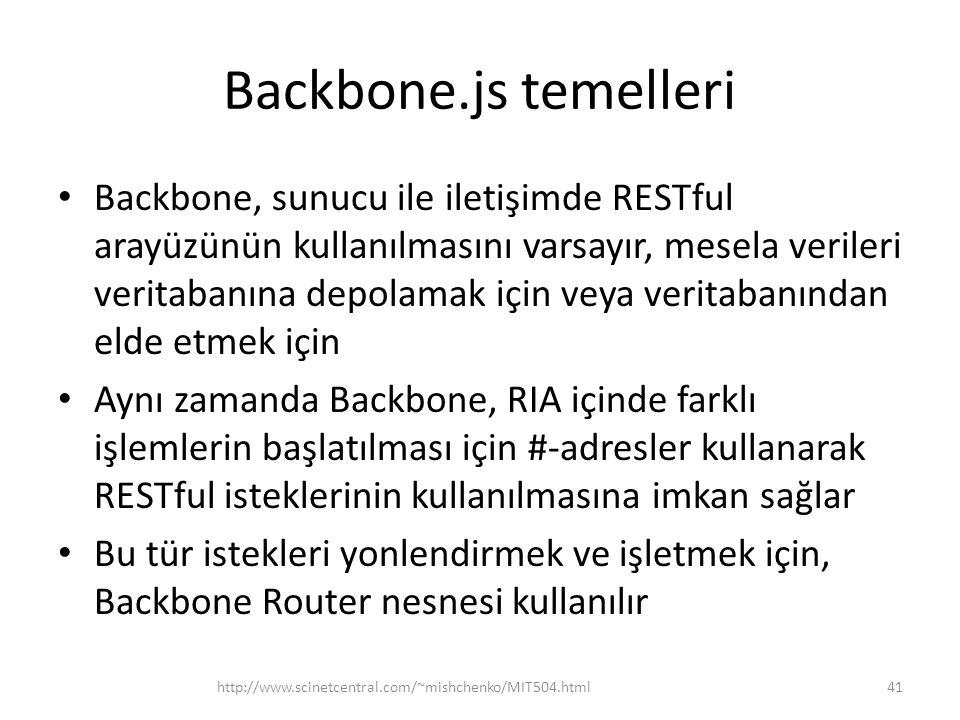 Backbone.js temelleri • Backbone, sunucu ile iletişimde RESTful arayüzünün kullanılmasını varsayır, mesela verileri veritabanına depolamak için veya v